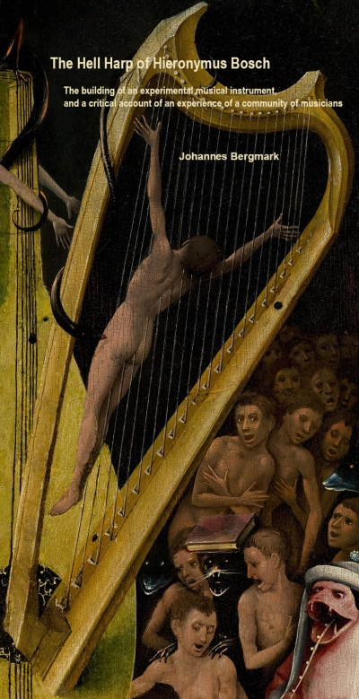"Bergmark, Johannes. ""The Hell Harp of Hieronymus Bosch. The building of an experimental musical instrument, and a critical account of an experience of a community of musicians"""