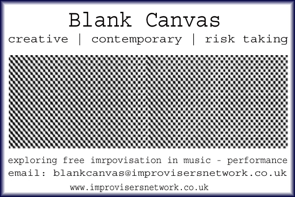 Free Improviser! Want a gig? Blank Canvas Liverpool:UK needs you