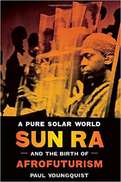 A Pure Solar World: Sun Ra and the Birth of Afrofuturism (Discovering America)